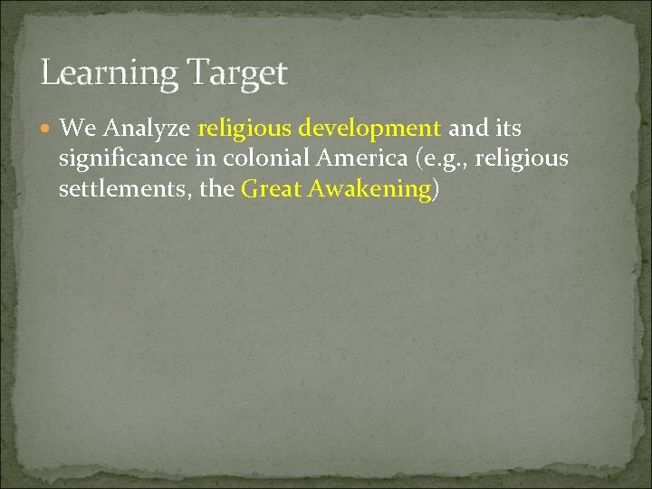 Learning Target We Analyze religious development and its significance in colonial America (e. g.