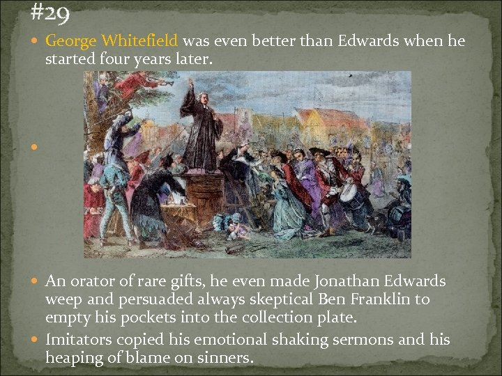 #29 George Whitefield was even better than Edwards when he started four years later.