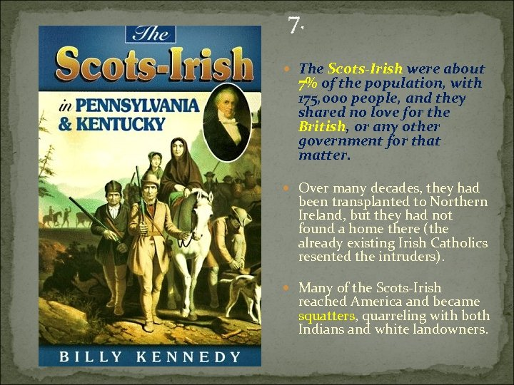 7. The Scots-Irish were about 7% of the population, with 175, 000 people, and