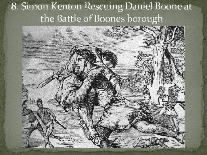 8. Simon Kenton Rescuing Daniel Boone at the Battle of Boones borough