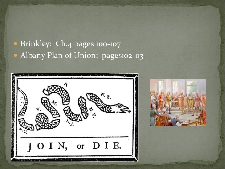 Brinkley: Ch. 4 pages 100 -107 Albany Plan of Union: pages 102 -03