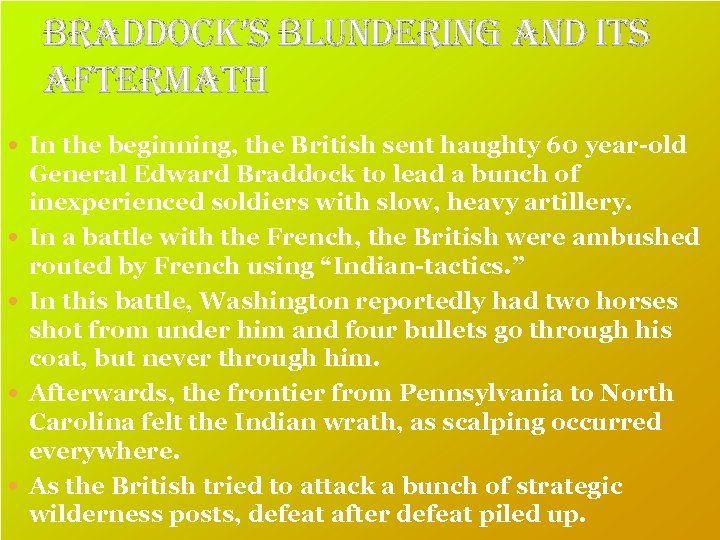 braddock's blundering and its aftermath In the beginning, the British sent haughty 60 year-old