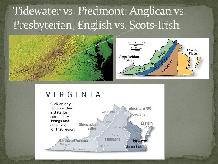 Tidewater vs. Piedmont: Anglican vs. Presbyterian; English vs. Scots-Irish