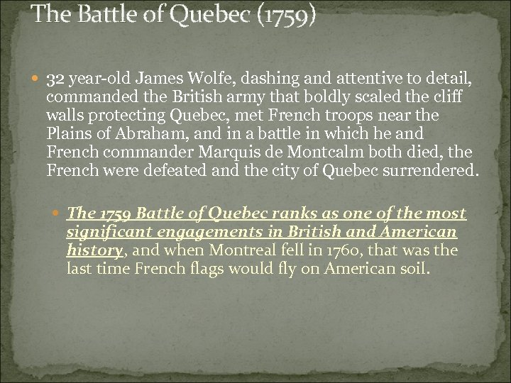The Battle of Quebec (1759) 32 year-old James Wolfe, dashing and attentive to detail,