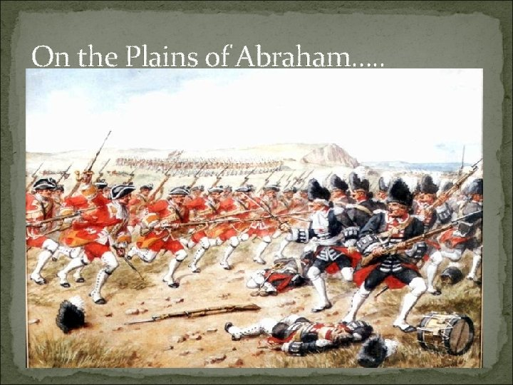 On the Plains of Abraham…. .