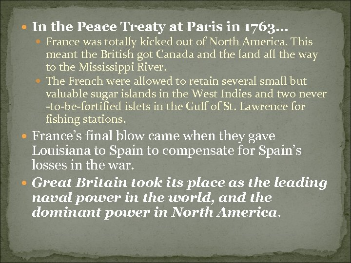 In the Peace Treaty at Paris in 1763… France was totally kicked out