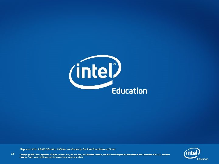 Programs of the Intel® Education Initiative are funded by the Intel Foundation and Intel.