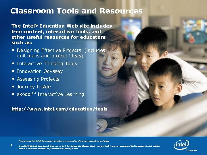 Classroom Tools and Resources The Intel® Education Web site includes free content, interactive tools,