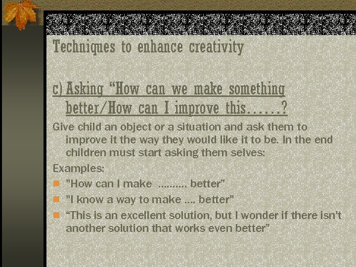 """Techniques to enhance creativity c) Asking """"How can we make something better/How can I"""