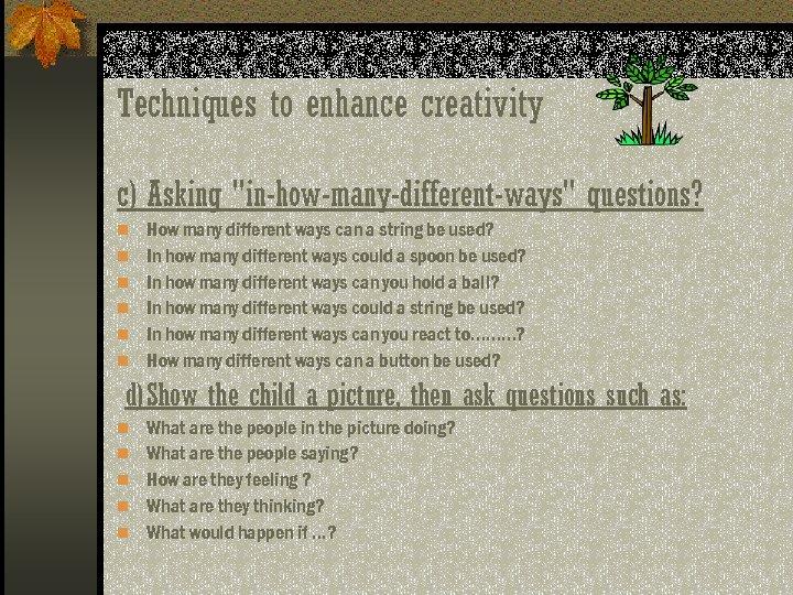Techniques to enhance creativity c) Asking