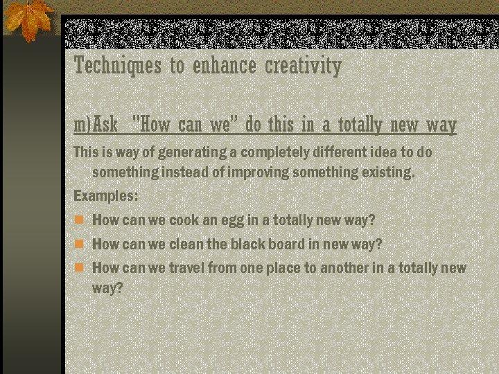 Techniques to enhance creativity m)Ask