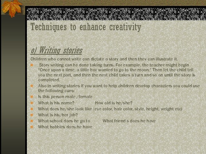 Techniques to enhance creativity o) Writing stories Children who cannot write can dictate a