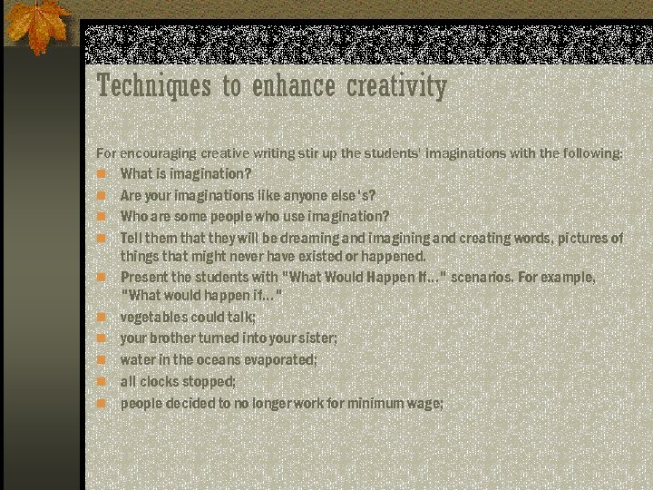 Techniques to enhance creativity For encouraging creative writing stir up the students' imaginations with