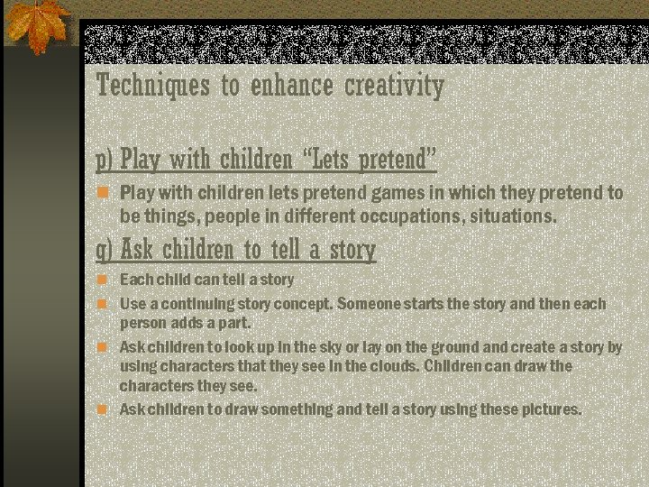 "Techniques to enhance creativity p) Play with children ""Lets pretend"" n Play with children"
