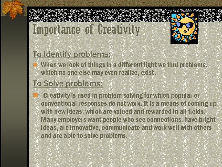 Importance of Creativity To Identify problems: n When we look at things in a
