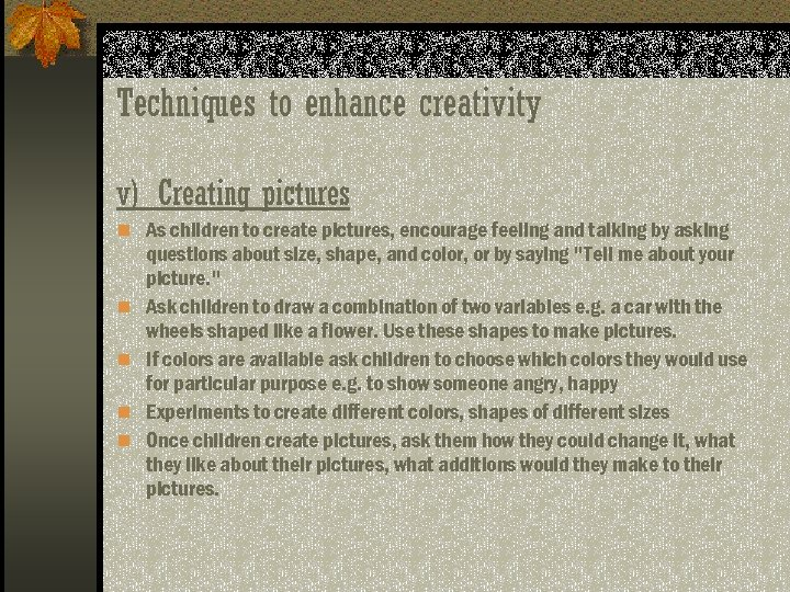Techniques to enhance creativity v) Creating pictures n As children to create pictures, encourage