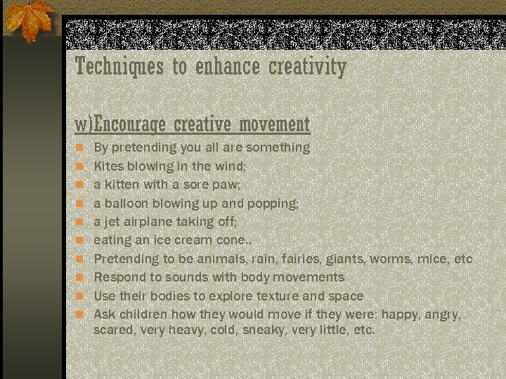 Techniques to enhance creativity w)Encourage creative movement n By pretending you all are something
