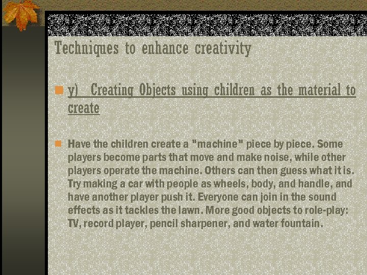 Techniques to enhance creativity n y) Creating Objects using children as the material to