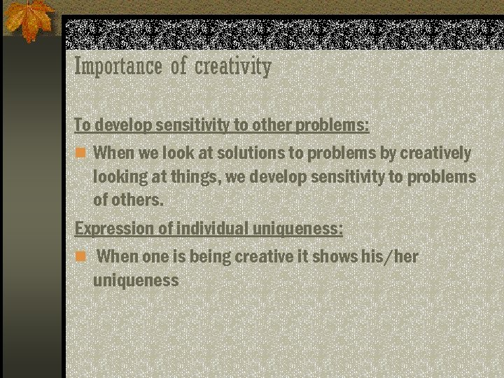 Importance of creativity To develop sensitivity to other problems: n When we look at