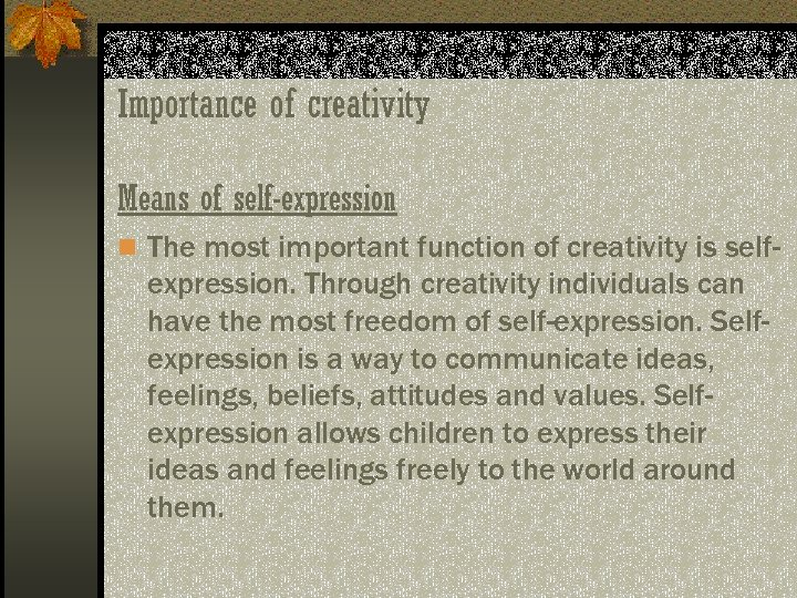 Importance of creativity Means of self-expression n The most important function of creativity is