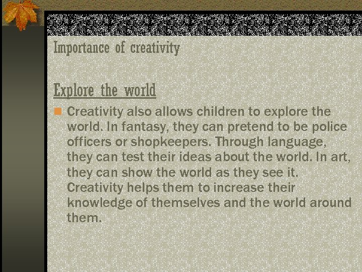 Importance of creativity Explore the world n Creativity also allows children to explore the