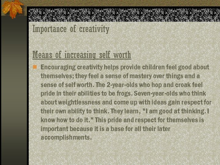Importance of creativity Means of increasing self worth n Encouraging creativity helps provide children
