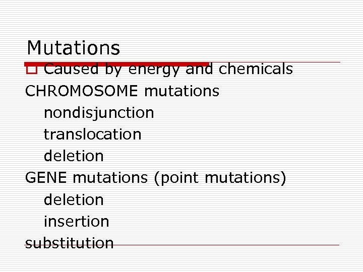 Mutations o Caused by energy and chemicals CHROMOSOME mutations nondisjunction translocation deletion GENE mutations