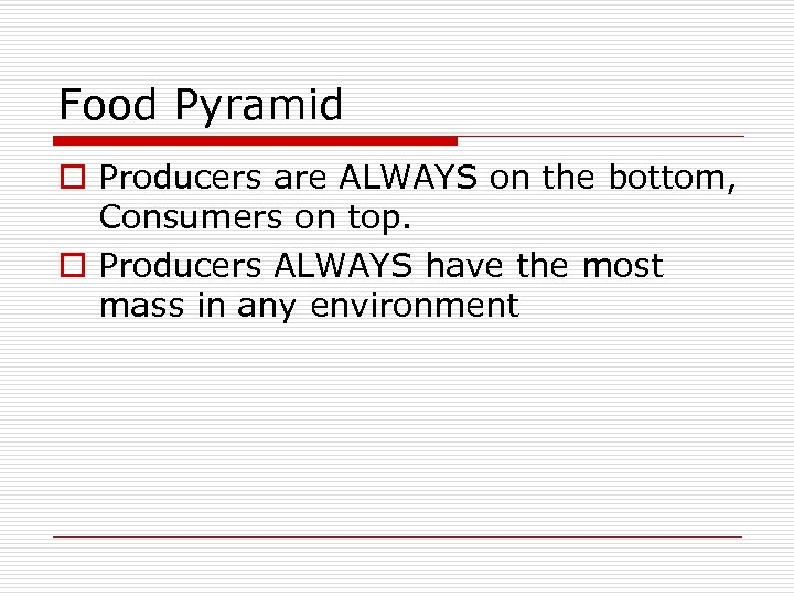 Food Pyramid o Producers are ALWAYS on the bottom, Consumers on top. o Producers