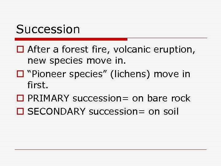 """Succession o After a forest fire, volcanic eruption, new species move in. o """"Pioneer"""