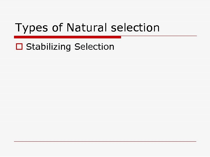 Types of Natural selection o Stabilizing Selection