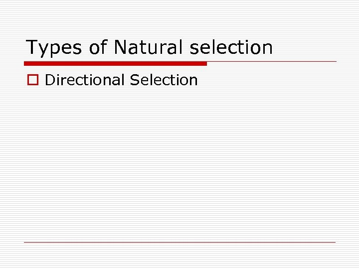 Types of Natural selection o Directional Selection