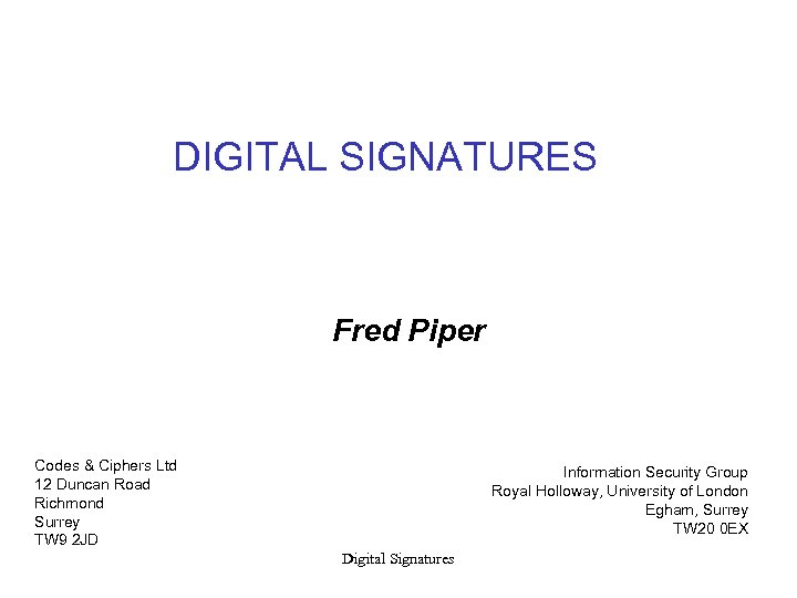 DIGITAL SIGNATURES Fred Piper Codes & Ciphers Ltd 12 Duncan Road Richmond Surrey TW