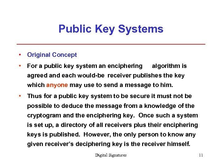 Public Key Systems • Original Concept • For a public key system an enciphering