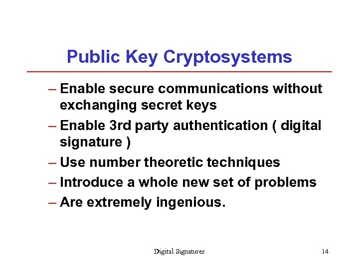 Public Key Cryptosystems – Enable secure communications without exchanging secret keys – Enable 3