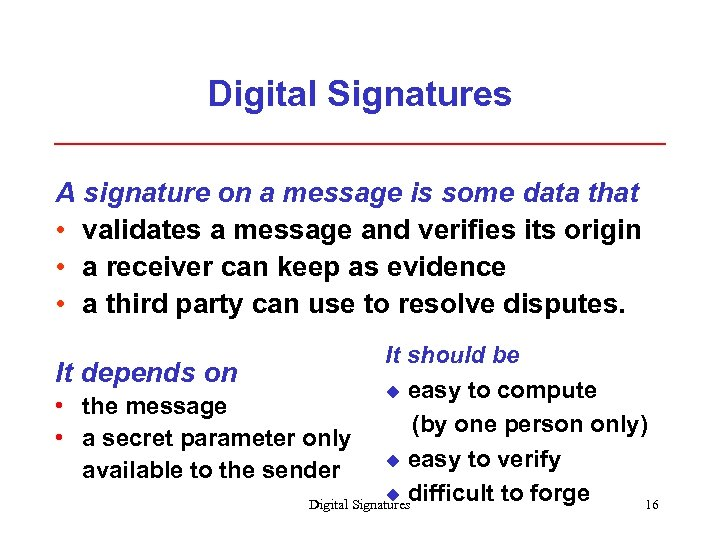 Digital Signatures A signature on a message is some data that • validates a