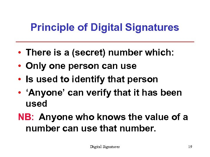 Principle of Digital Signatures • • There is a (secret) number which: Only one