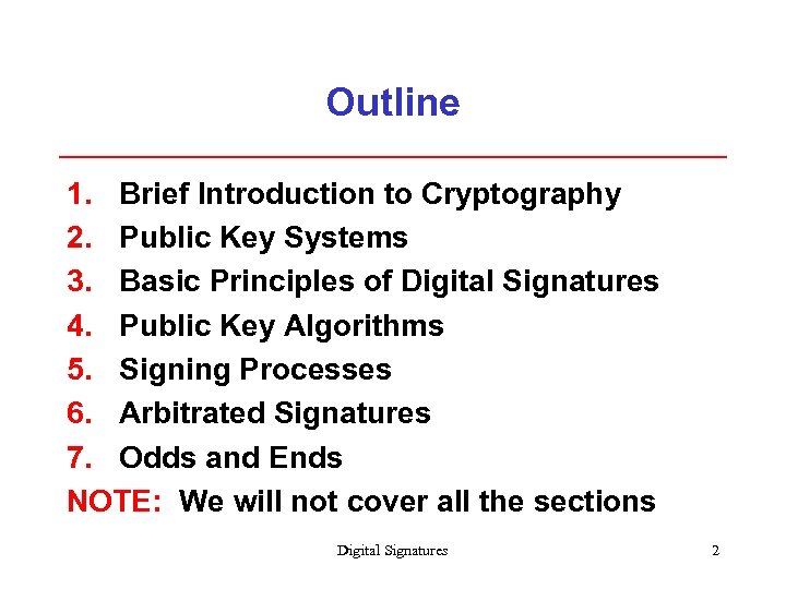 Outline 1. Brief Introduction to Cryptography 2. Public Key Systems 3. Basic Principles of