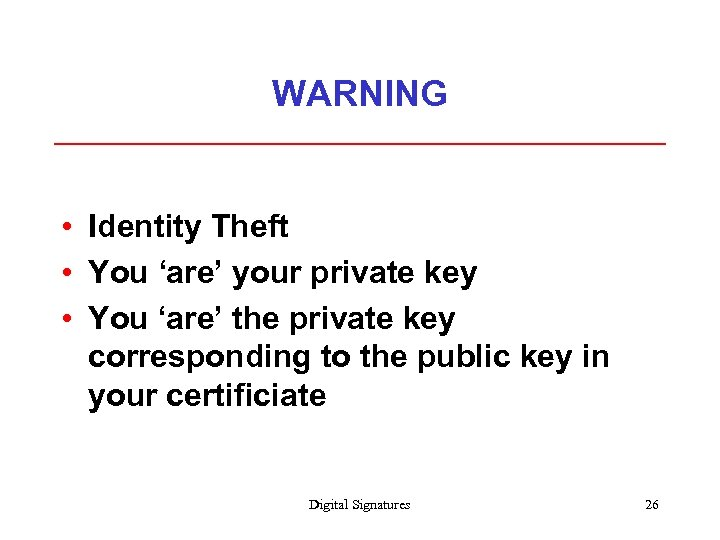 WARNING • Identity Theft • You 'are' your private key • You 'are' the
