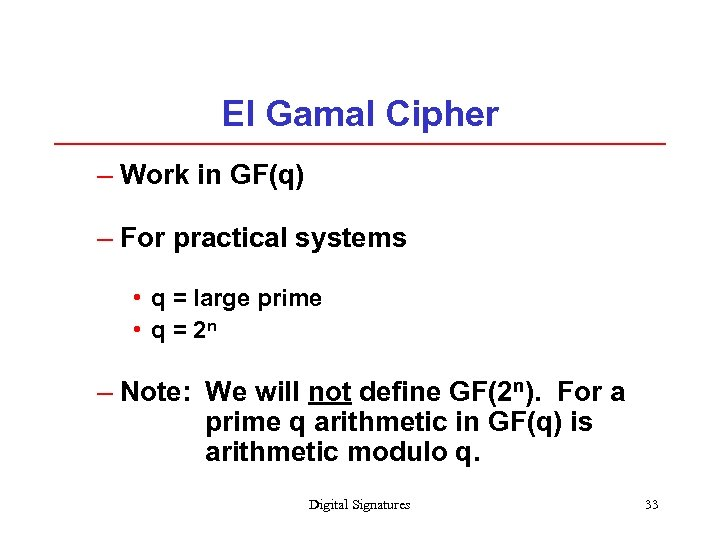 El Gamal Cipher – Work in GF(q) – For practical systems • q =