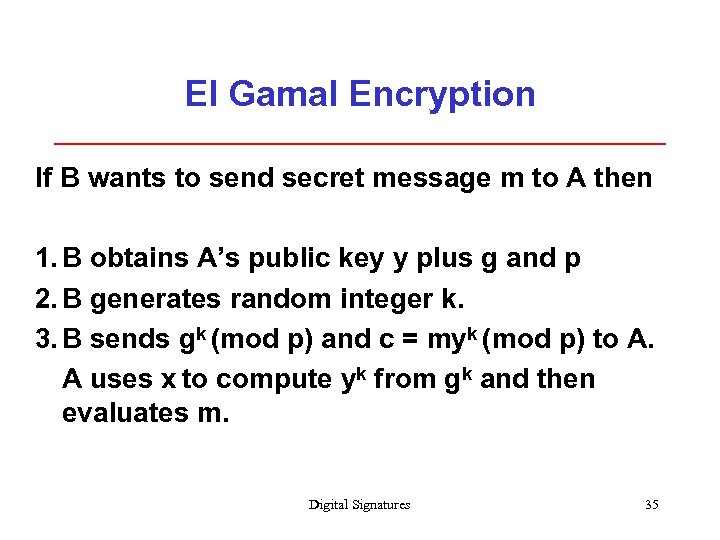 El Gamal Encryption If B wants to send secret message m to A then