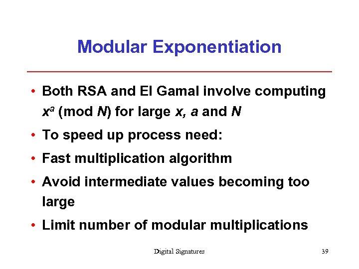 Modular Exponentiation • Both RSA and El Gamal involve computing xa (mod N) for