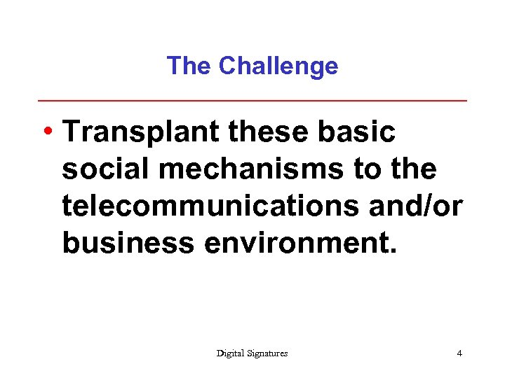The Challenge • Transplant these basic social mechanisms to the telecommunications and/or business environment.