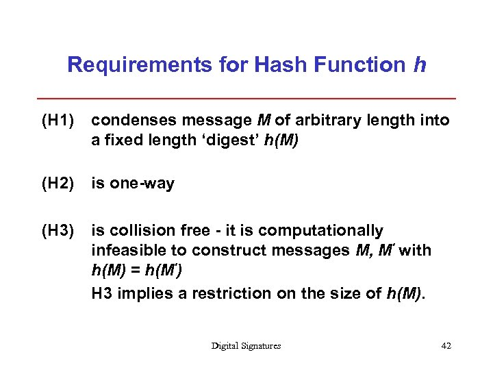 Requirements for Hash Function h (H 1) condenses message M of arbitrary length into