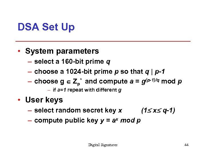 DSA Set Up • System parameters – select a 160 -bit prime q –