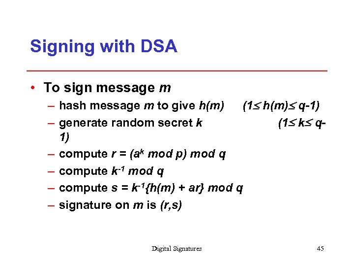 Signing with DSA • To sign message m – hash message m to give