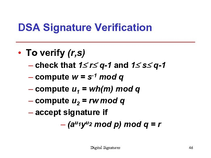 DSA Signature Verification • To verify (r, s) – check that 1 r q-1