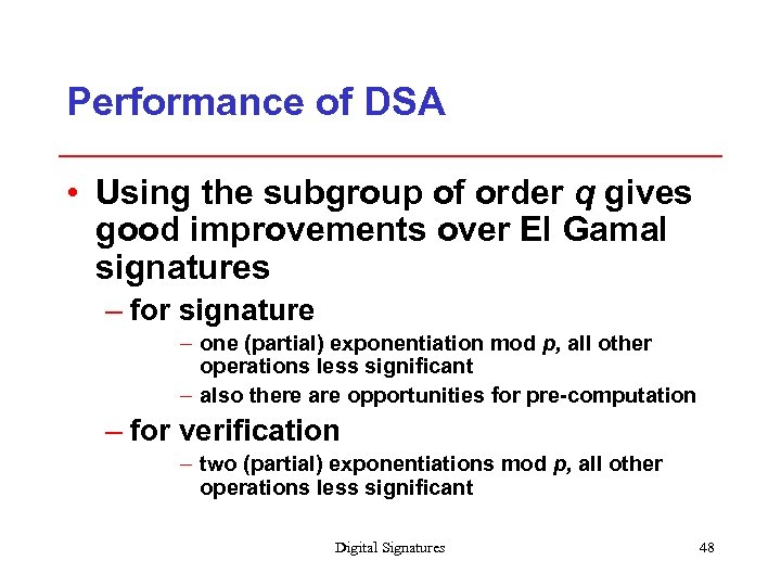 Performance of DSA • Using the subgroup of order q gives good improvements over