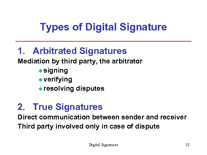 Types of Digital Signature 1. Arbitrated Signatures Mediation by third party, the arbitrator u