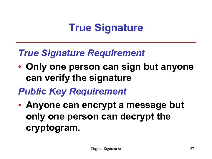 True Signature Requirement • Only one person can sign but anyone can verify the