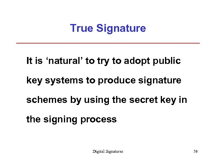 True Signature It is 'natural' to try to adopt public key systems to produce